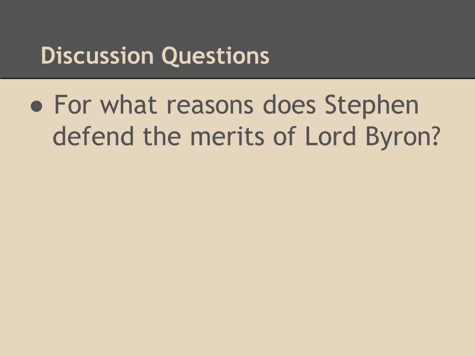 For what reasons does Stephen defend the merits of Lord Byron