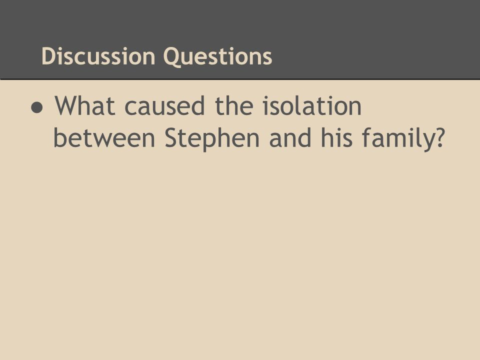 What caused the isolation between Stephen and his family