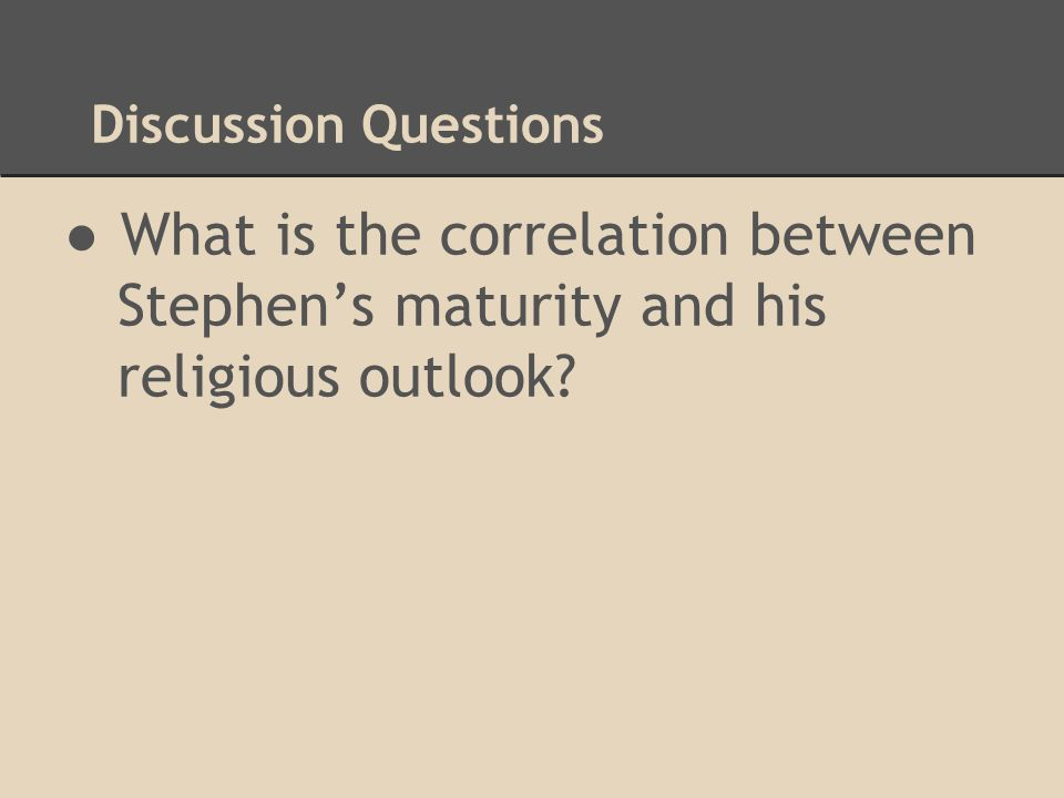 Discussion Questions What is the correlation between Stephen's maturity and his religious outlook