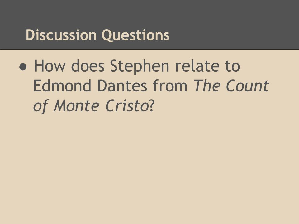 Discussion Questions How does Stephen relate to Edmond Dantes from The Count of Monte Cristo