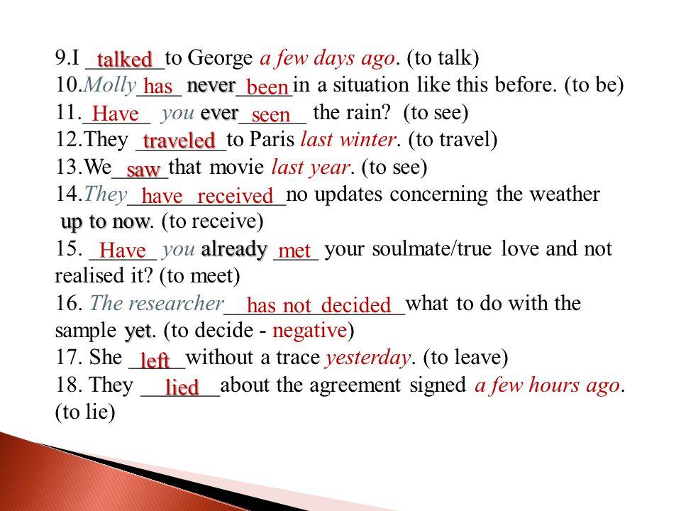 9.I _______to George a few days ago. (to talk)