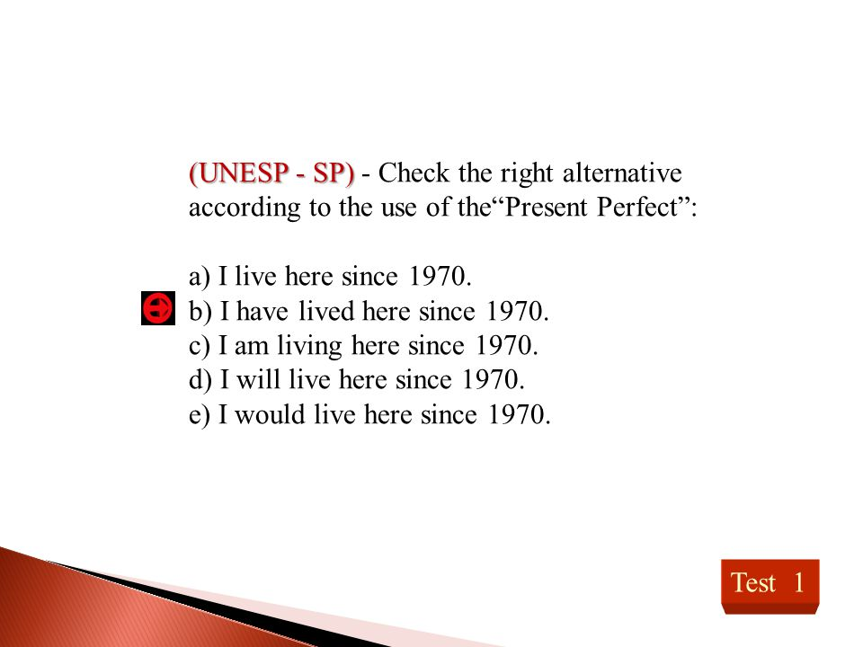 (UNESP - SP) - Check the right alternative according to the use of the Present Perfect :