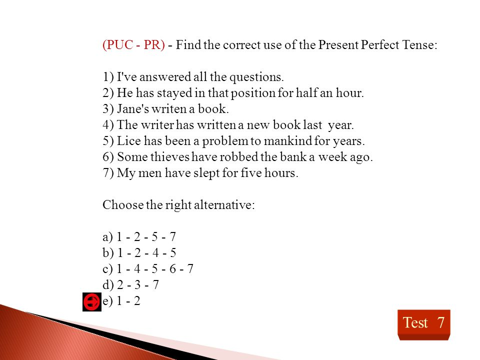 Test 7 (PUC - PR) - Find the correct use of the Present Perfect Tense:
