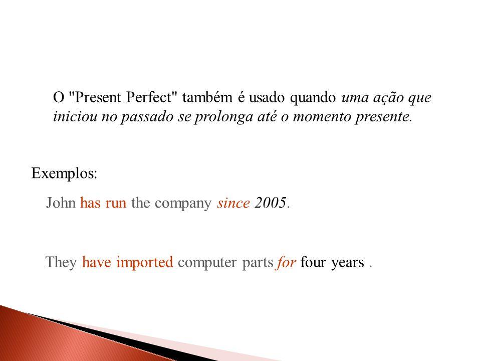 O Present Perfect também é usado quando uma ação que iniciou no passado se prolonga até o momento presente.