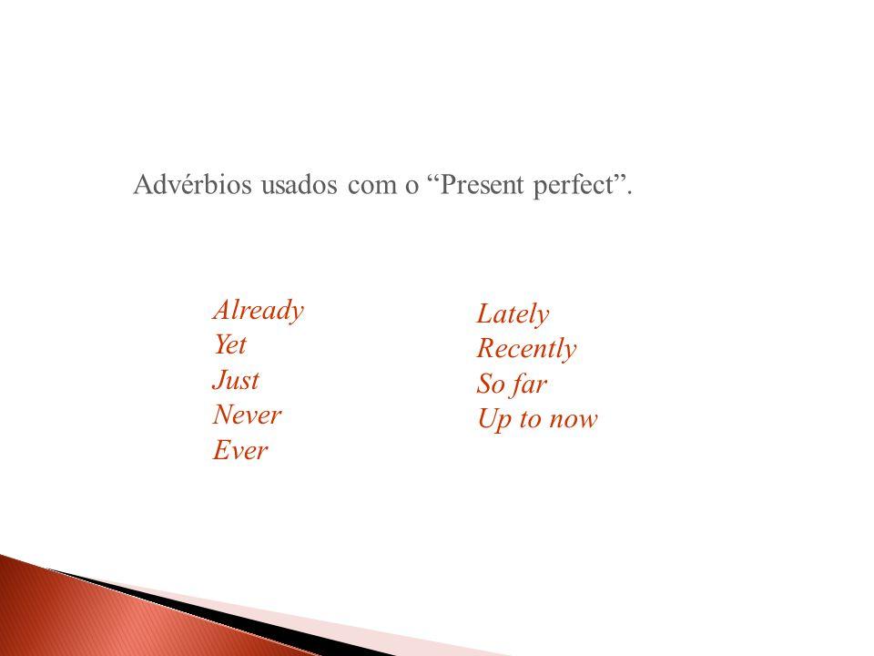 Advérbios usados com o Present perfect .