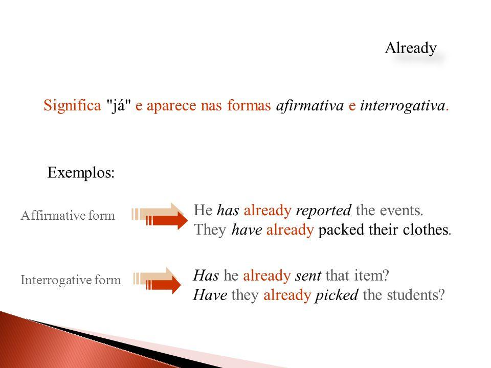 Significa já e aparece nas formas afirmativa e interrogativa.