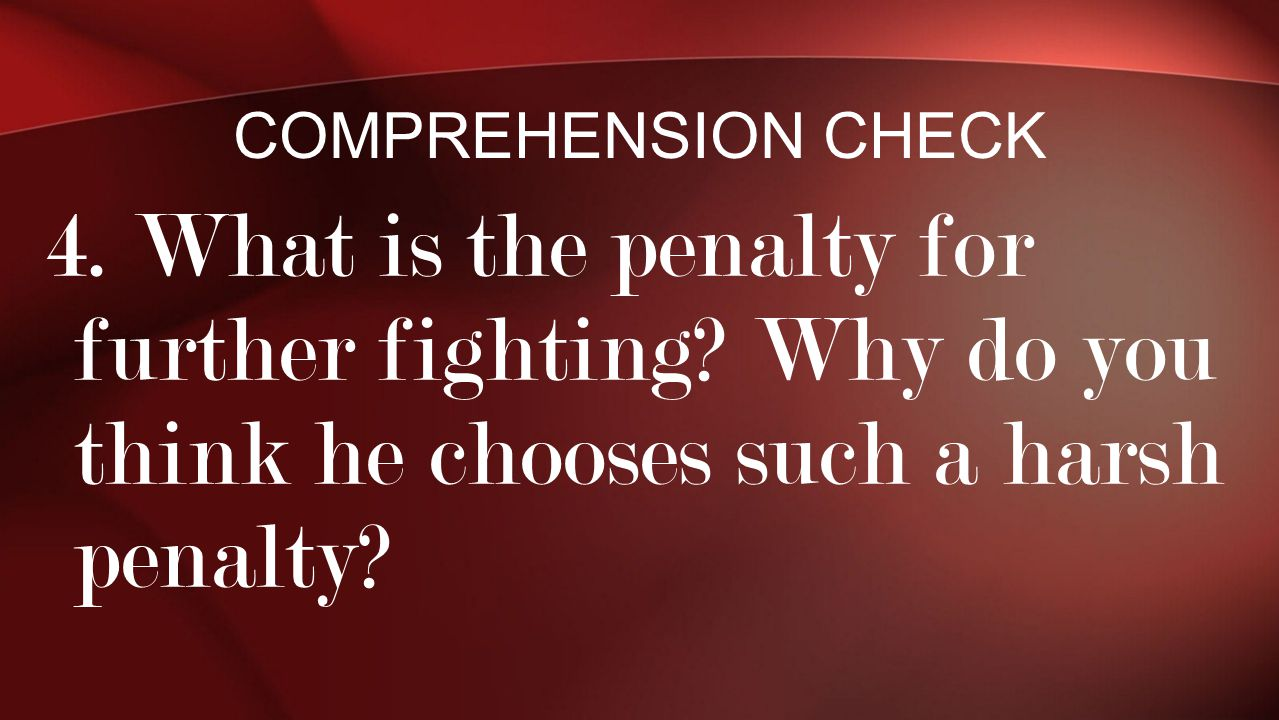 Comprehension Check 4. What is the penalty for further fighting.