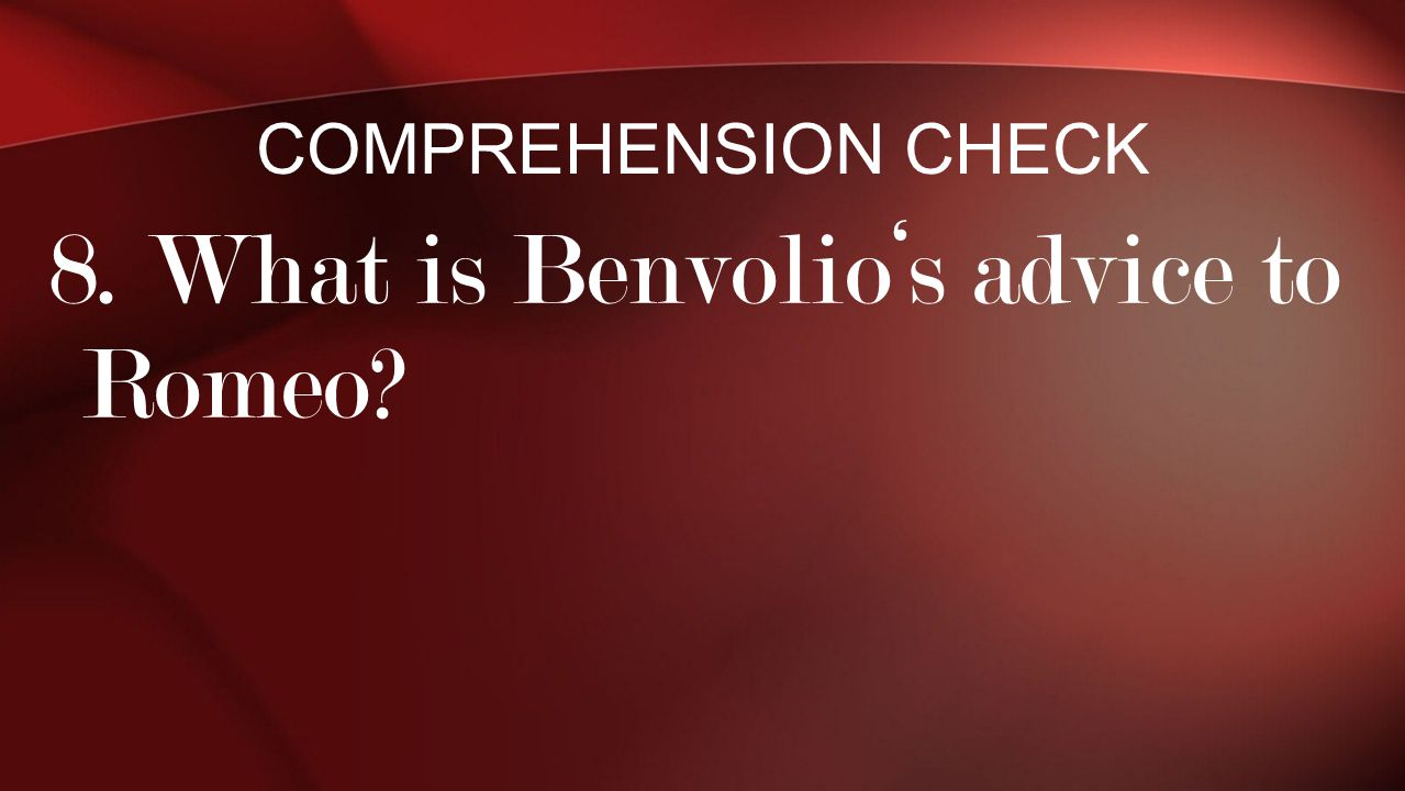 8. What is Benvolio's advice to Romeo
