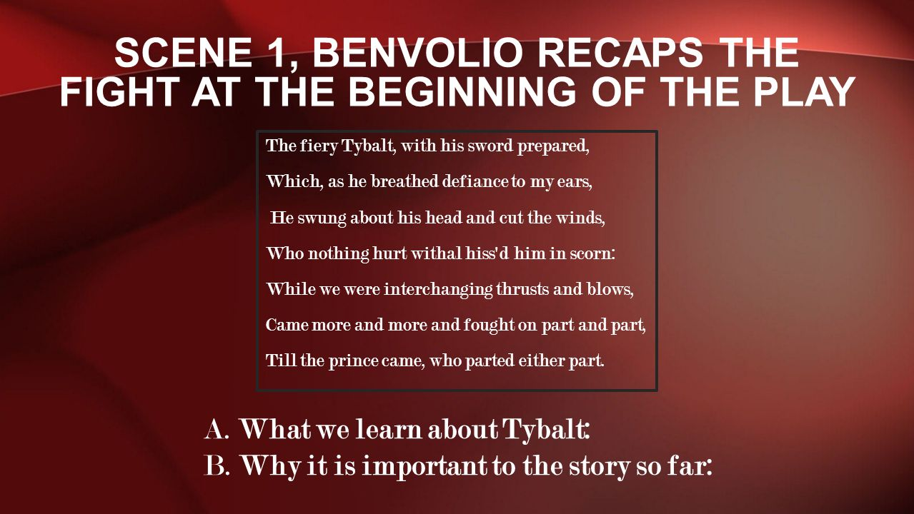 Scene 1, Benvolio recaps the fight at the beginning of the play