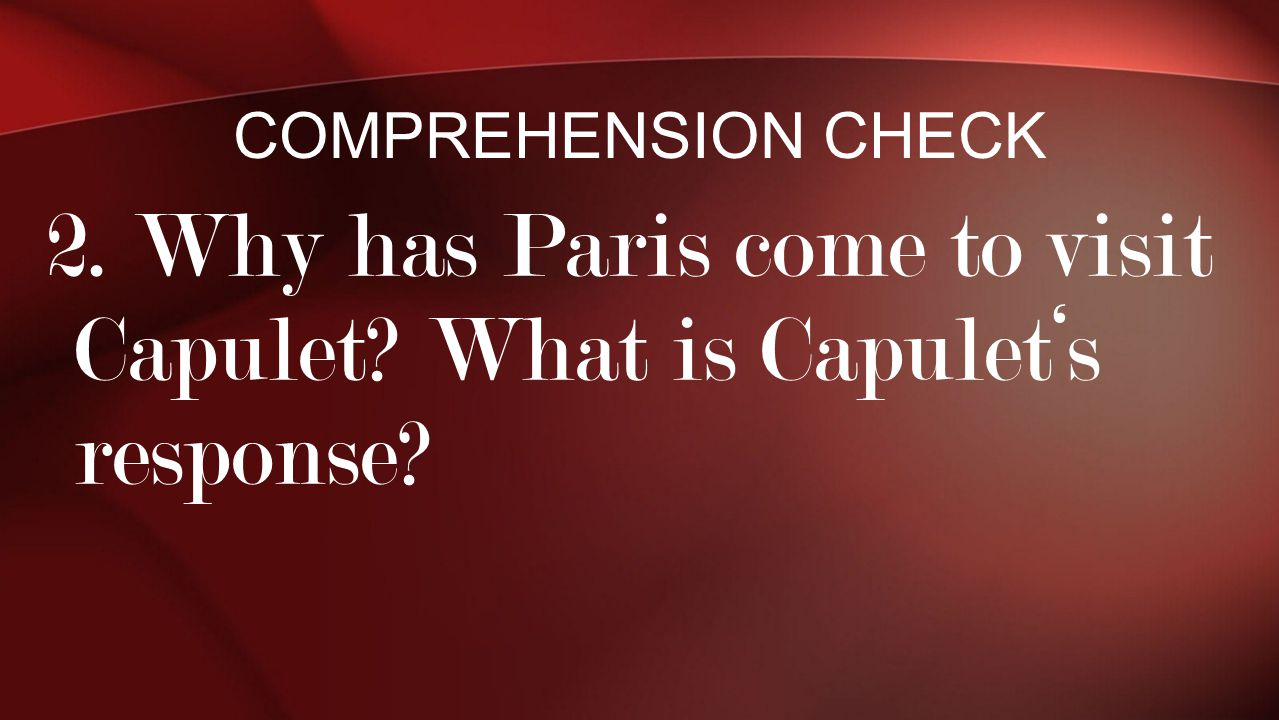 2. Why has Paris come to visit Capulet What is Capulet's response