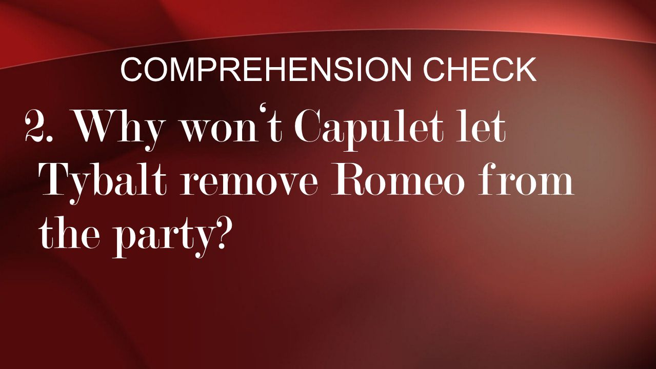 2. Why won't Capulet let Tybalt remove Romeo from the party