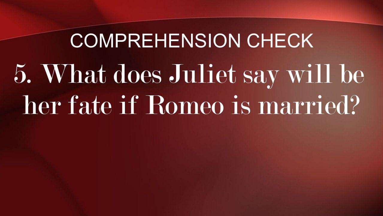 5. What does Juliet say will be her fate if Romeo is married