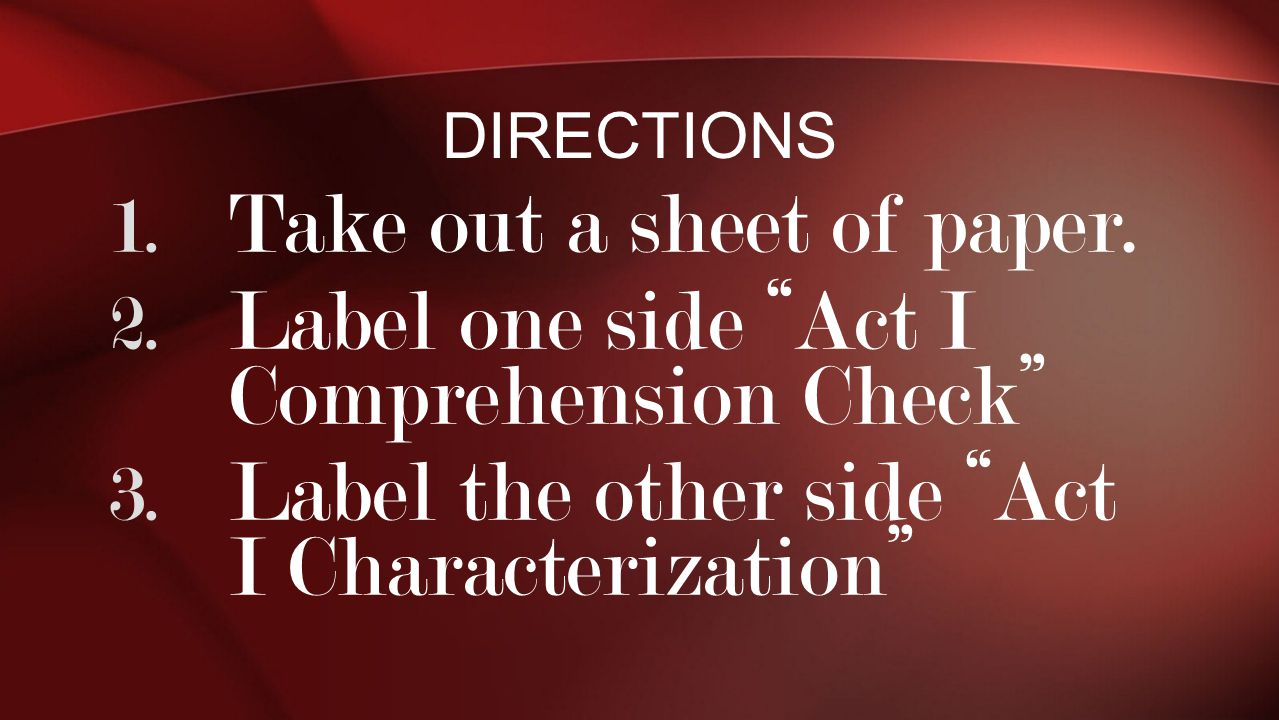 Take out a sheet of paper. Label one side Act I Comprehension Check