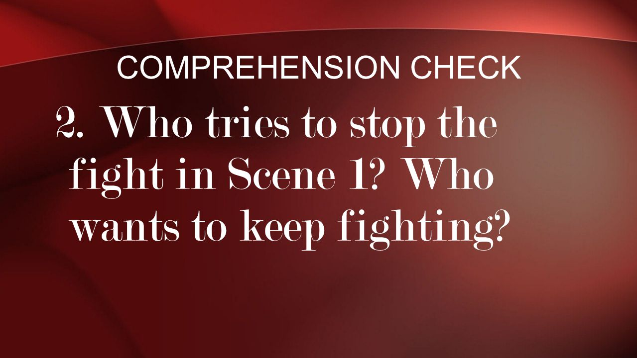 2. Who tries to stop the fight in Scene 1 Who wants to keep fighting