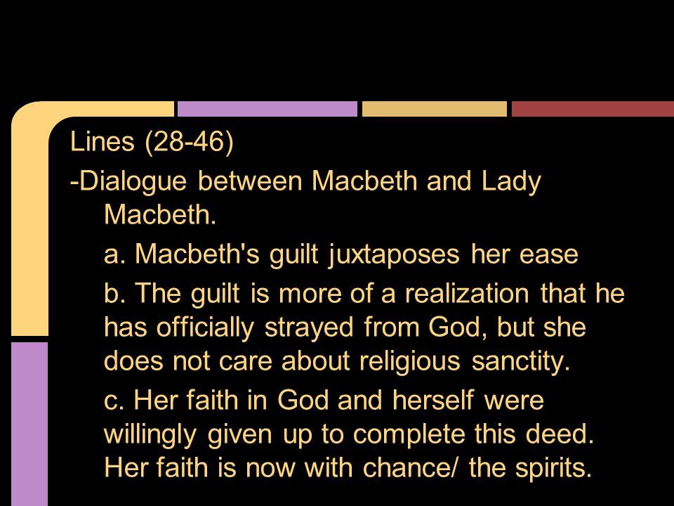 Lines (28-46) -Dialogue between Macbeth and Lady Macbeth. a. Macbeth s guilt juxtaposes her ease.