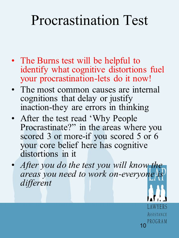 Procrastination Test The Burns test will be helpful to identify what cognitive distortions fuel your procrastination-lets do it now!