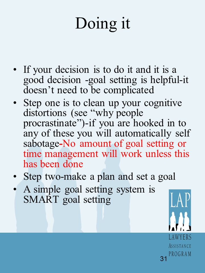 Doing it If your decision is to do it and it is a good decision -goal setting is helpful-it doesn't need to be complicated.