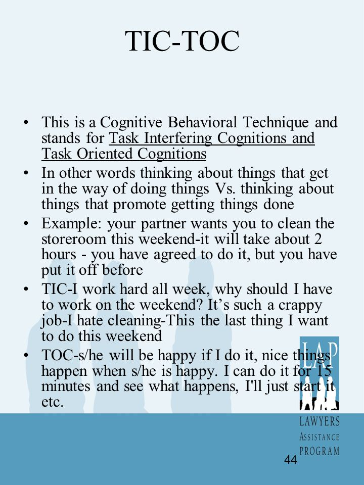 TIC-TOC This is a Cognitive Behavioral Technique and stands for Task Interfering Cognitions and Task Oriented Cognitions.