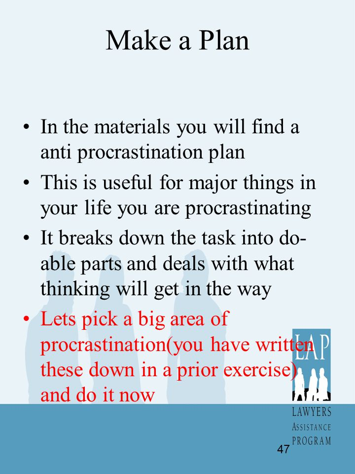 Make a Plan In the materials you will find a anti procrastination plan