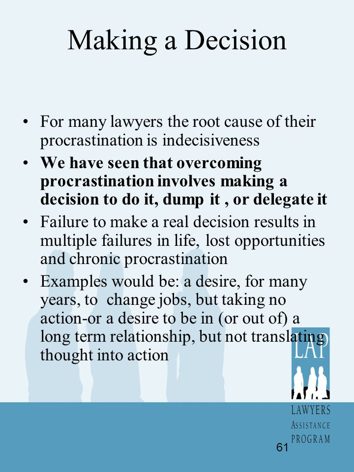Making a Decision For many lawyers the root cause of their procrastination is indecisiveness.