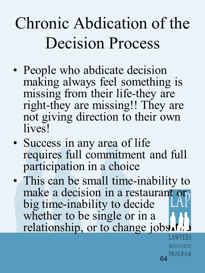 Chronic Abdication of the Decision Process