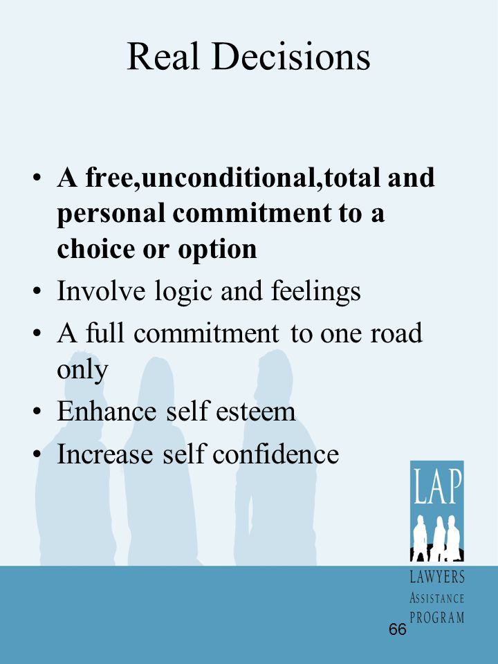 Real Decisions A free,unconditional,total and personal commitment to a choice or option. Involve logic and feelings.