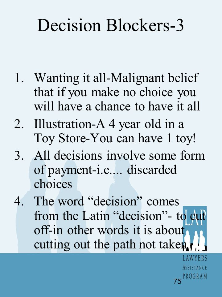 Decision Blockers-3 Wanting it all-Malignant belief that if you make no choice you will have a chance to have it all.