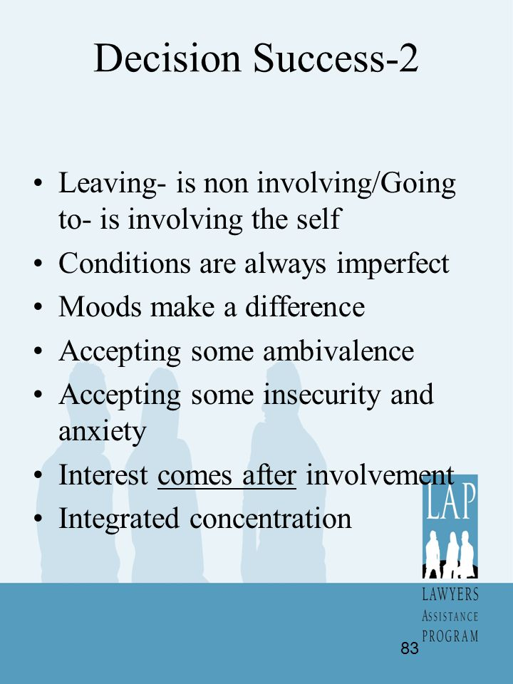Decision Success-2 Leaving- is non involving/Going to- is involving the self. Conditions are always imperfect.