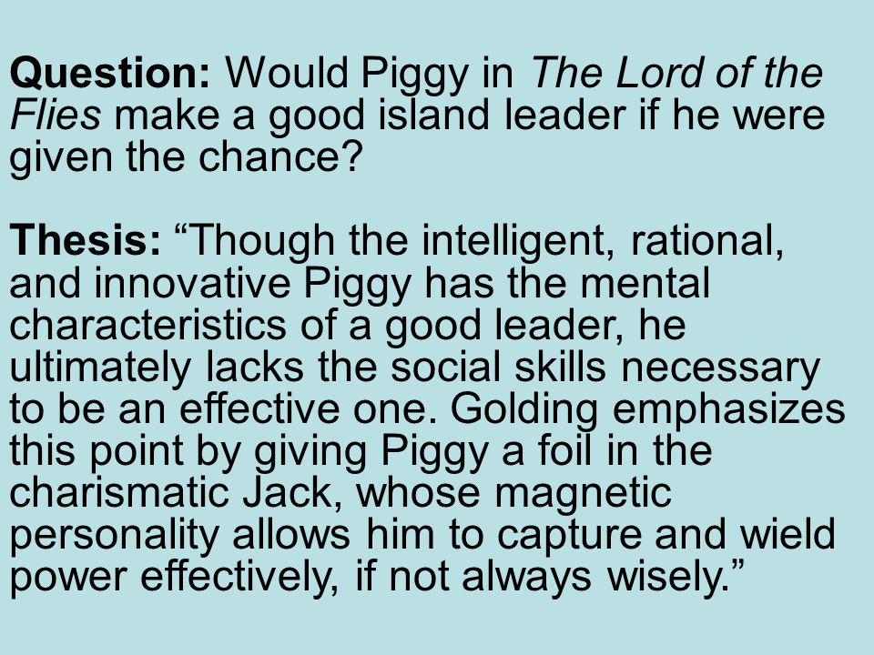 Question: Would Piggy in The Lord of the Flies make a good island leader if he were given the chance