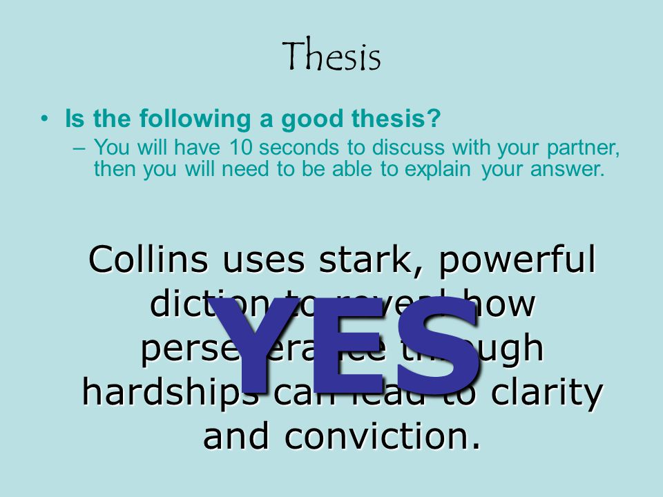 Thesis Is the following a good thesis You will have 10 seconds to discuss with your partner, then you will need to be able to explain your answer.