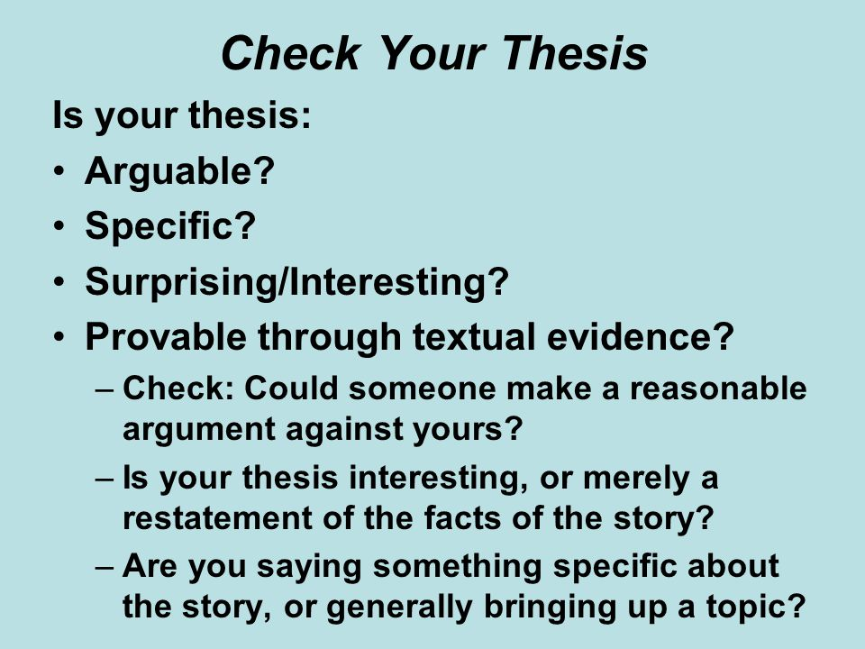 Check Your Thesis Is your thesis: Arguable Specific