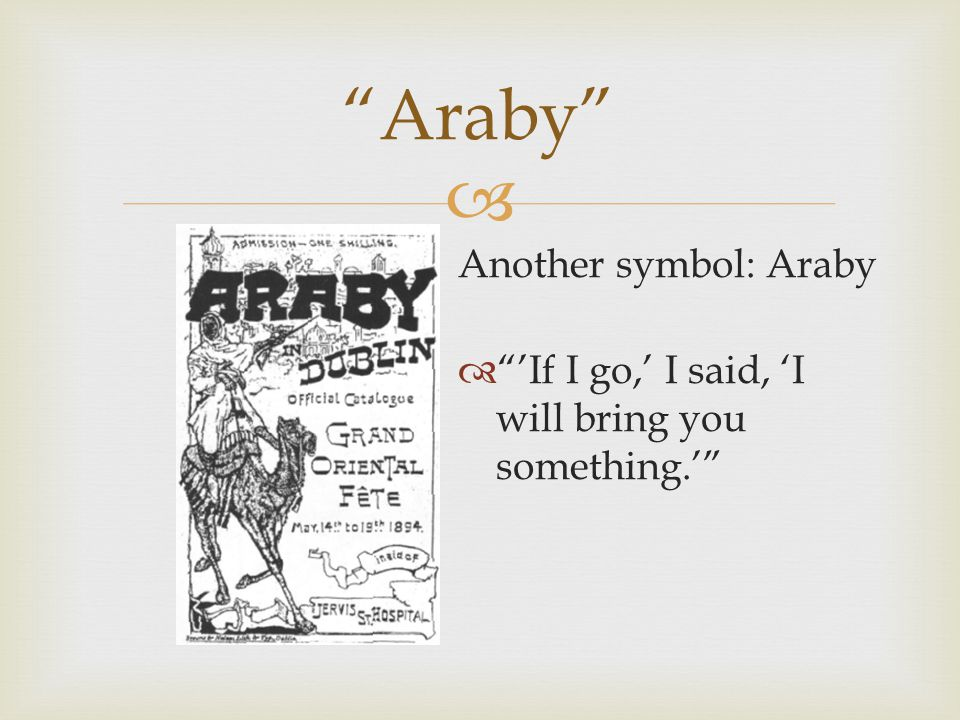 james joyce symbolism in story araby Dubliners by james joyce the first three stories—the sisters, an encounter, and araby and there aren't too many characters in any single story.