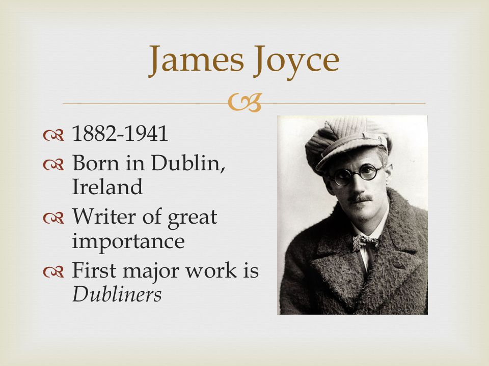 James Joyce 1882-1941 Born in Dublin, Ireland