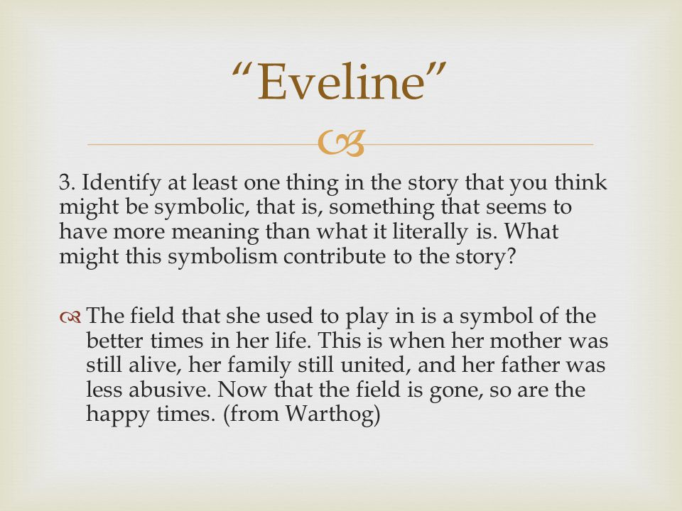 analysis of eveline james joyce In the short story eveline, the author james joyce, capture's symbolism, through eveline's feelings of disparity of the life, she lives symbolism in meaning appears very simple, yet, is very complex as it hides within a story, giving a story much de.