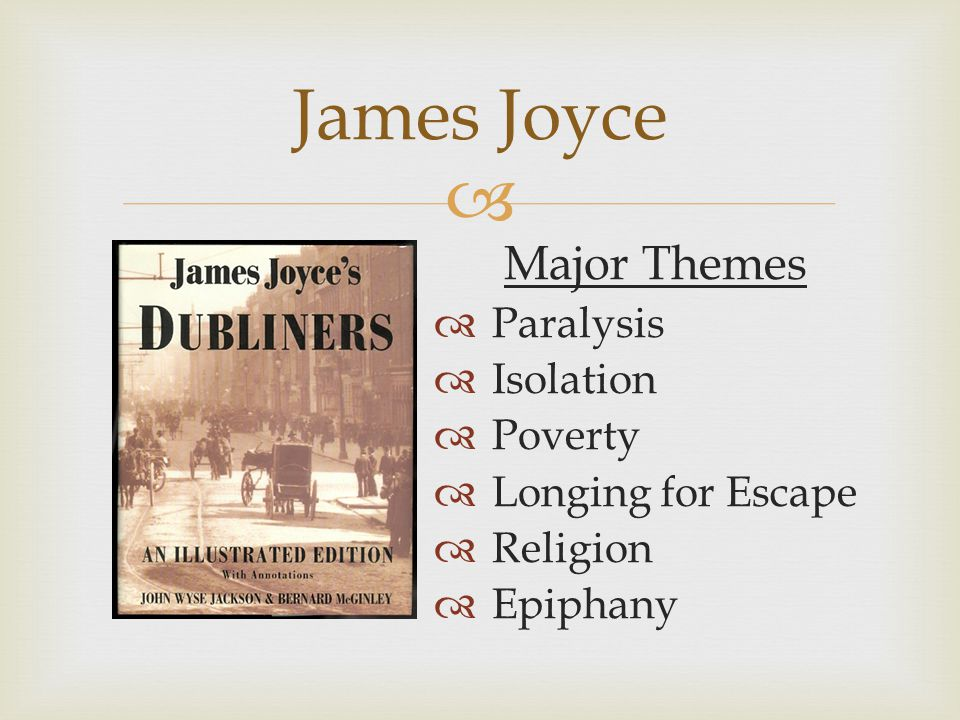 an analysis of the topic of james joyces books In araby by james joyce we have the theme of innocence, adventure, escape, desire, frustration and disappointment taken from his dubliners collection the it is also very early in the story that the reader realises that joyce is delving into two of the main themes of the story, the theme of adventure.