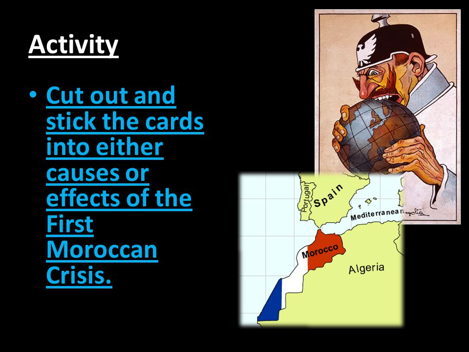 Activity Cut out and stick the cards into either causes or effects of the First Moroccan Crisis.