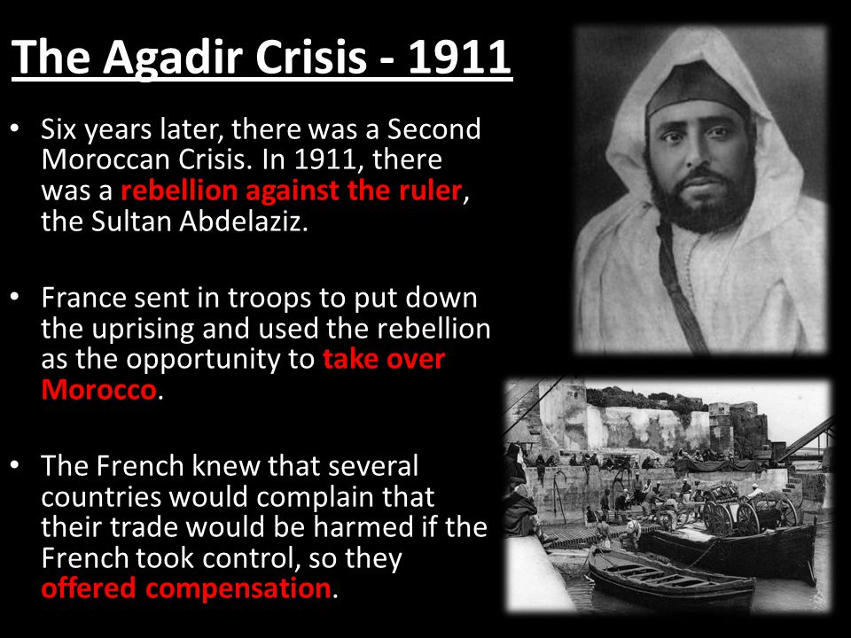 The Agadir Crisis - 1911 Six years later, there was a Second Moroccan Crisis. In 1911, there was a rebellion against the ruler, the Sultan Abdelaziz.