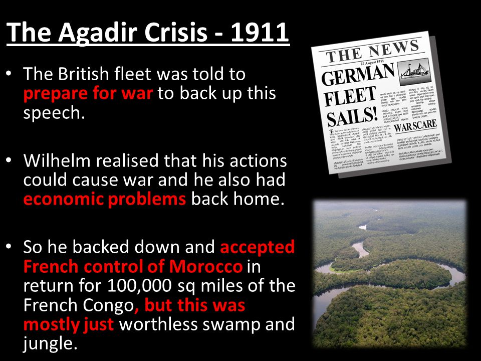 The Agadir Crisis - 1911 The British fleet was told to prepare for war to back up this speech.