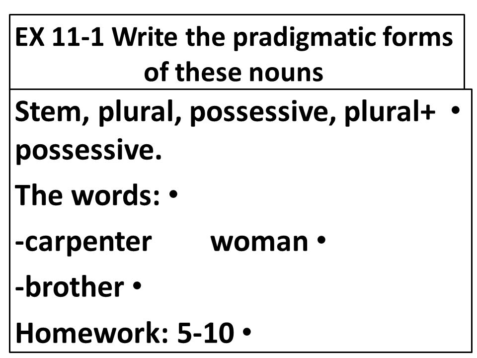 EX 11-1 Write the pradigmatic forms of these nouns