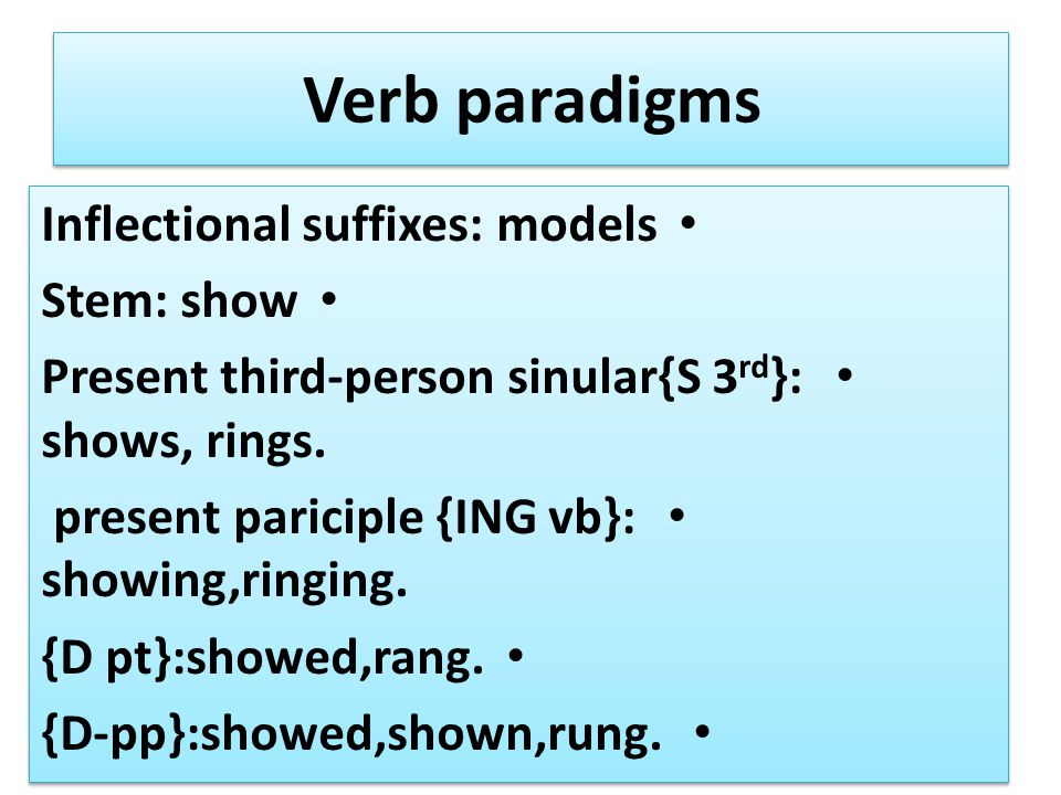 Verb paradigms Inflectional suffixes: models Stem: show