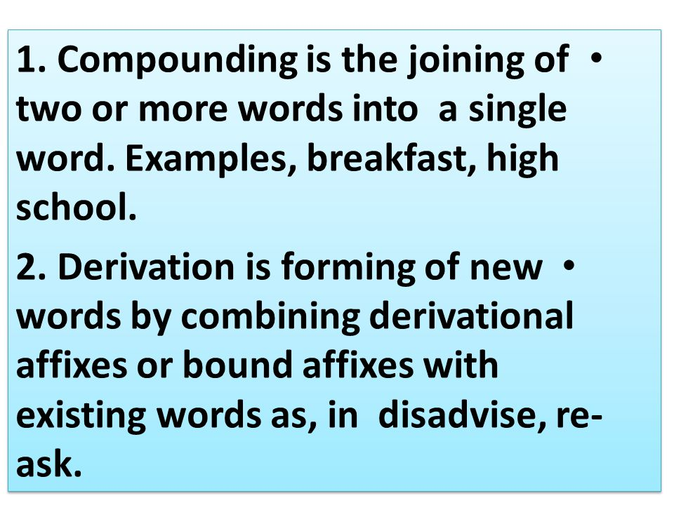 1. Compounding is the joining of two or more words into a single word