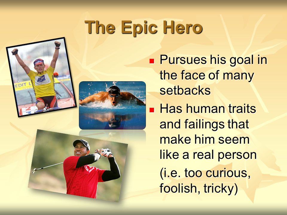 The Epic Hero Pursues his goal in the face of many setbacks