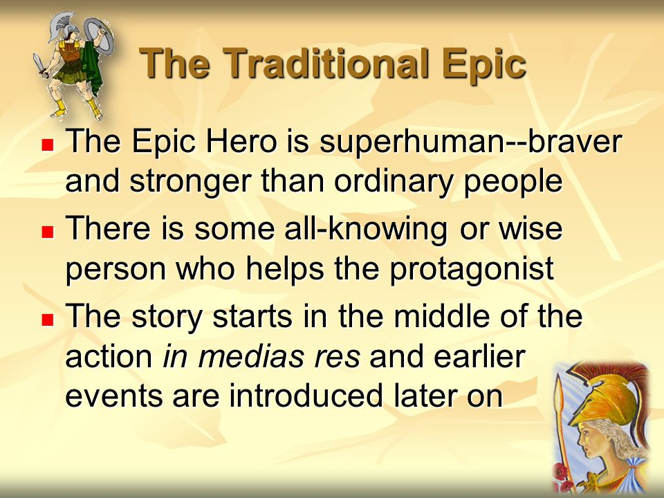 The Traditional Epic The Epic Hero is superhuman--braver and stronger than ordinary people.