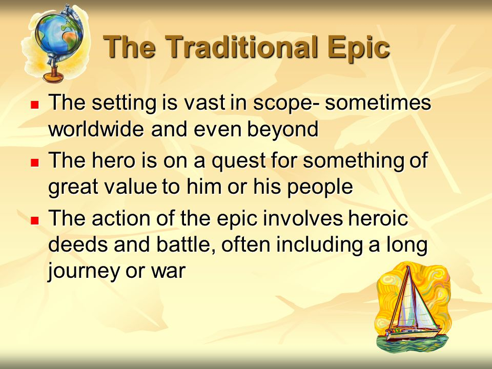 The Traditional Epic The setting is vast in scope- sometimes worldwide and even beyond.