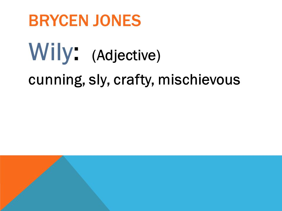 Brycen jones Wily: (Adjective) cunning, sly, crafty, mischievous