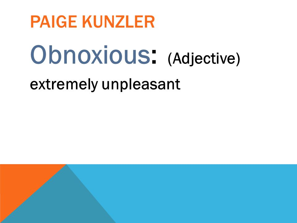Obnoxious: (Adjective)