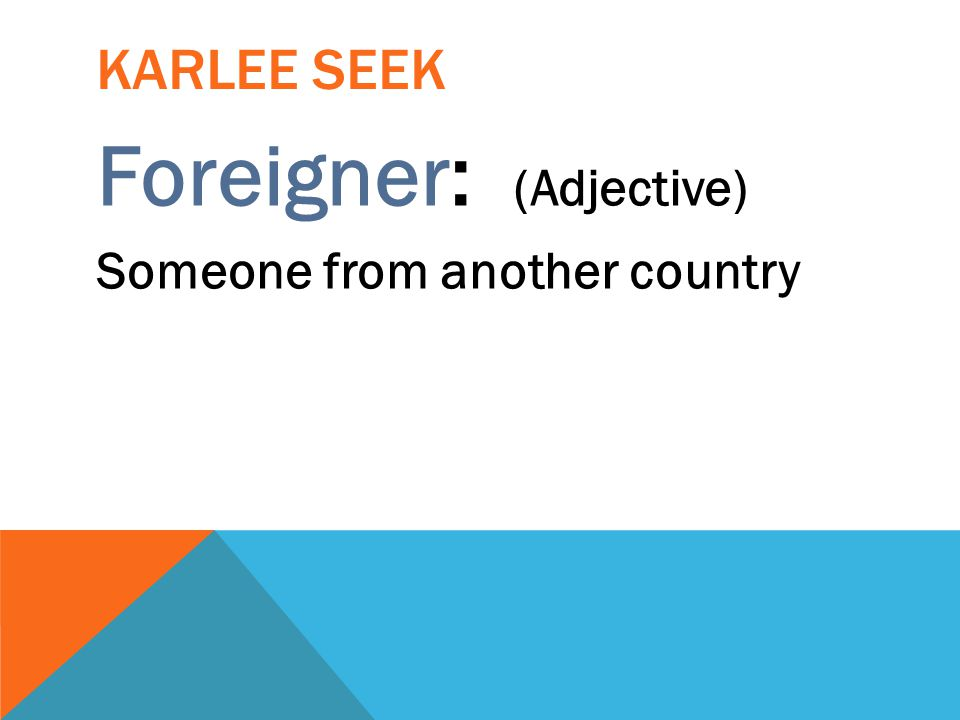 Foreigner: (Adjective)