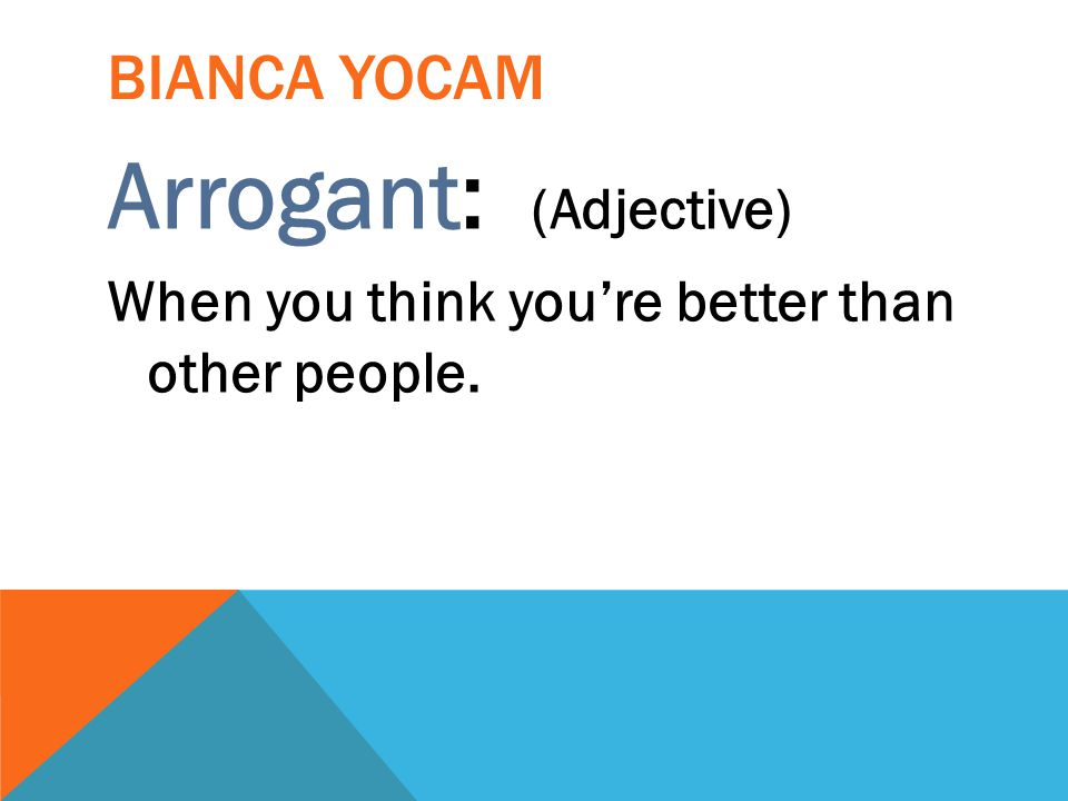 Arrogant: (Adjective)