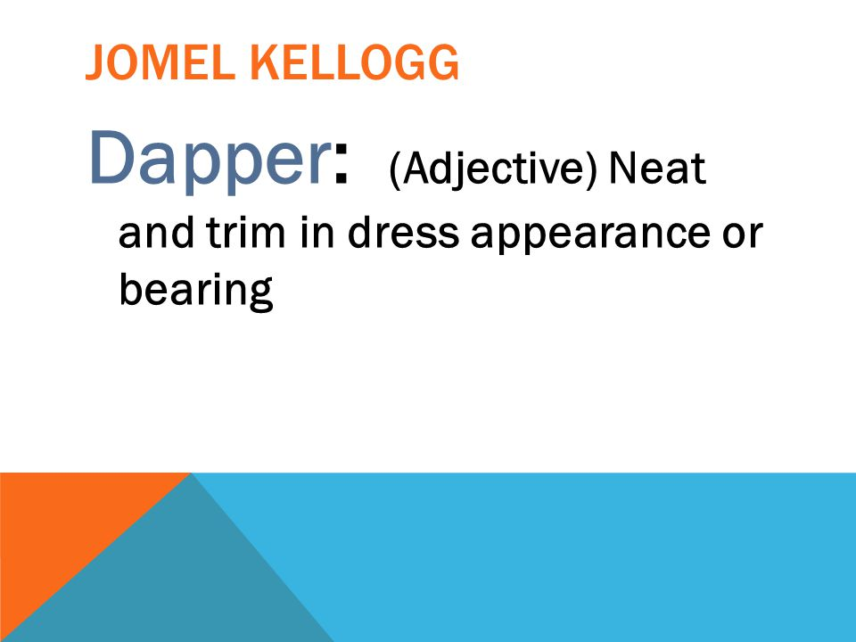 Dapper: (Adjective) Neat and trim in dress appearance or bearing