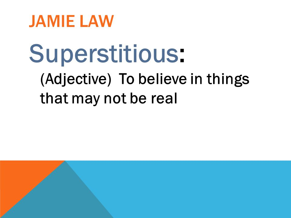 Superstitious: (Adjective) To believe in things that may not be real